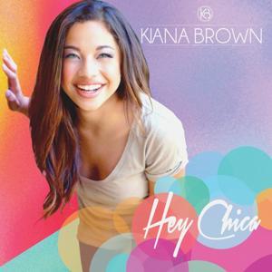 Kiana Brown Hey Chica