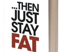 '...Then Just Stay Fat'