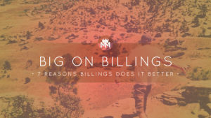 Big on Billings: 7 Reasons Billings Does it Better
