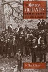 """The Montana Vigilantes 1863-1870 Gold, Guns, and Gallows"""