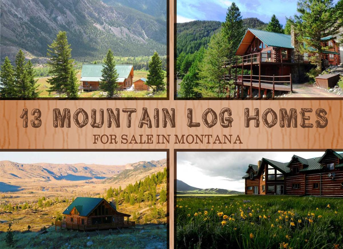 13 Mountain Log Homes For Sale In Montana Home And