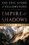 """Empire of Shadows: The Epic Story of Yellowstone,"" by George Black"