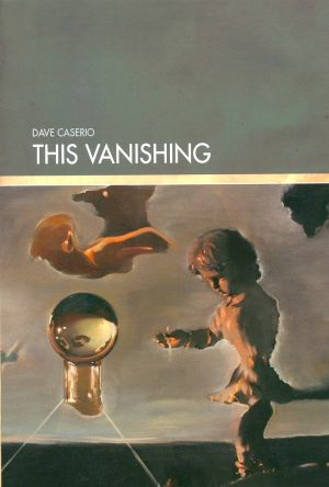 Caserio's debut book of poetry, 'This Vanishing,' wonderfully haunting