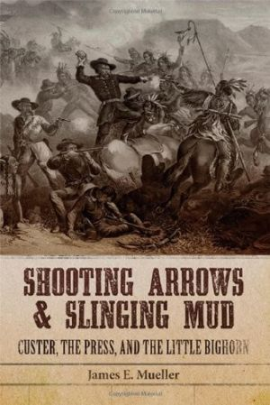 Reactions to Battle of the Little Bighorn chronicled in 'Shooting Arrows & Slinging Mud'