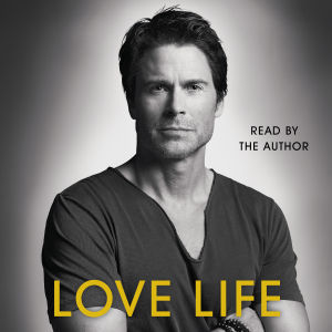 "Rob Lowe's Audio Book, ""Love Life"" Entertaining and Reflective"