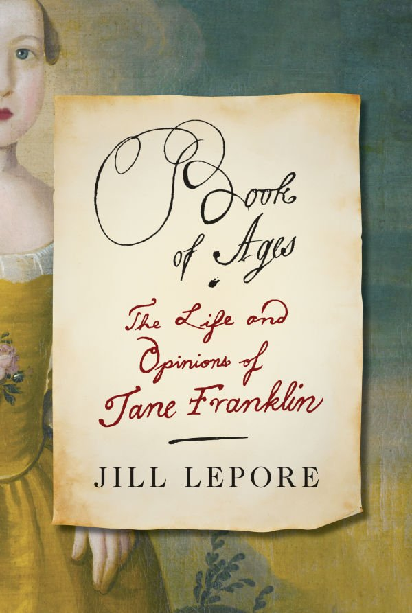 """The Book of Ages: The Life and Opinions of Jane Franklin,"" by Jill Lepore"