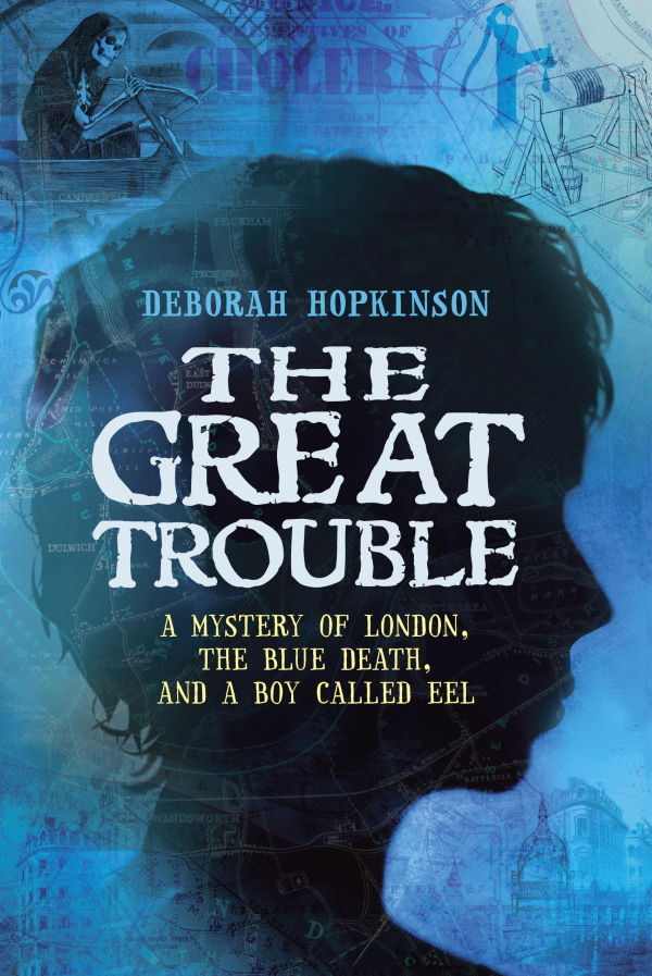 The Great Trouble: A Mystery of London, the Blue Death and a Boy Called Eel