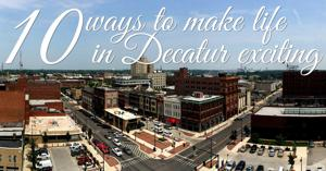 10 ways to make life in Decatur exciting