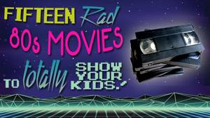 Fifteen Rad 80's Movies to Totally Share with your Kids!