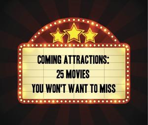 Coming attractions: 25 movies you won't want to miss