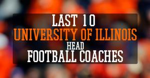 Last 10 University of Illinois head football coaches
