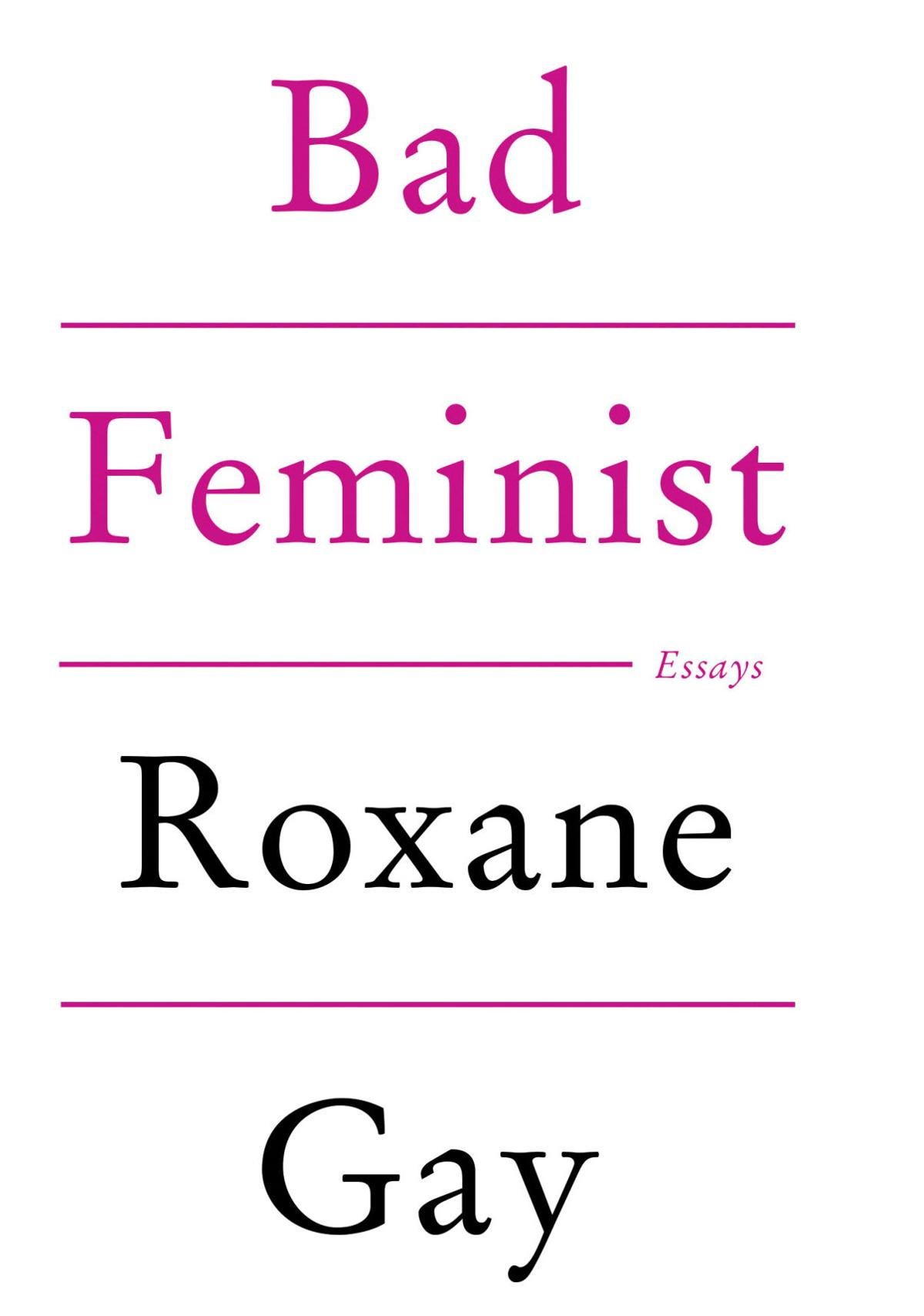 review bad feminist essays are sharp funny features book review bad feminist