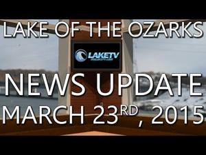 Lake of the Ozarks News Update - March 23rd, 2015