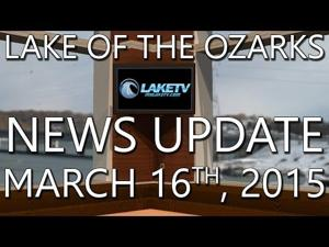 Lake of the Ozarks News Update - March 16th, 2015