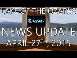 Lake of the Ozarks News Update - April 27th, 2015