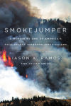 The danger and the rush: Jason Ramos's memoir tells of life as a smokejumper