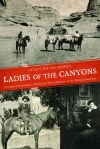 'Ladies of the Canyons' the story of extraordinary women who blossomed in the Southwest