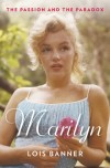 Marilyn Monroe The Passion and the Paradox