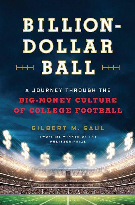 """Billion-Dollar Ball: A Journey through the Big-Money Culture of College Football"""