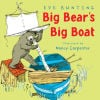 """Big Bear's Big Boat"" by Eve Bunting"