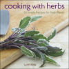 """Cooking with Herbs: 50 Simple Recipes for Fresh Flavor"" by Lynn Alley"