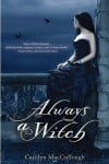 """Always a Witch"" by Carolyn MacCullough"