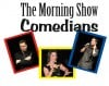 The Morning Show Comedians