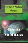 """The Blue Maroon Murder"" by Gloria McMillan"
