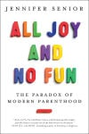Parenting Book Review All Joy and No Fun