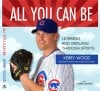 """All You Can Be: Learning and Growing Through Sports"" by Kerry Wood"