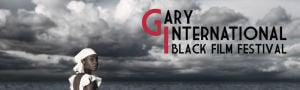 Gary International Black Film Festival presented this weekend