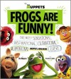 """The Muppets Joke Book: Frogs Are Funny!"" by The Muppets with Brandon T. Snider"