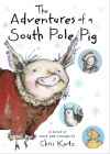 """The Adventures of South Pole Pig"" by Chris Kurtz"