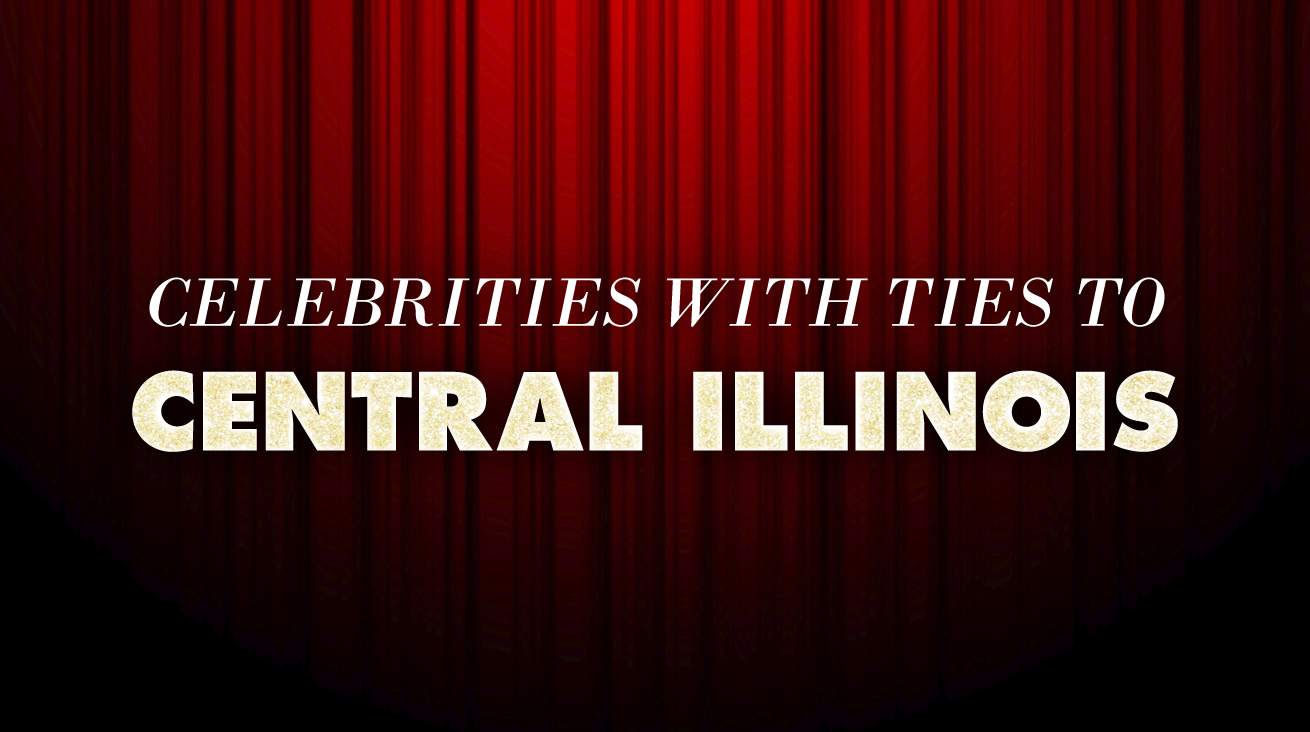 18 celebrities with ties to Central Illinois