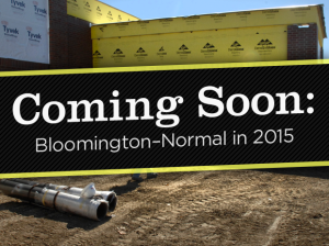Slideshow: Coming to Bloomington–Normal in 2015 and beyond