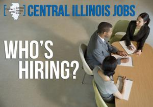Who's hiring? Open positions in Central Illinois