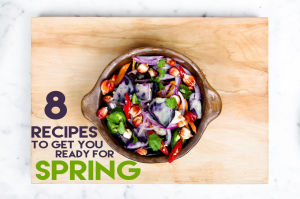 8 recipes to get you ready for spring