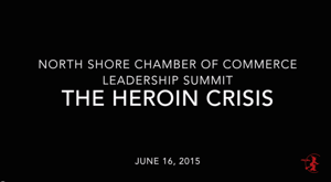 VIDEO: North Shore Chamber Leadership Summit: The Heroin Crisis