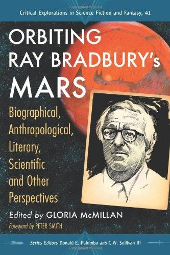 Orbiting Ray Bradbury's Mars: Biographical, Anthropological, Literary, Scientific, and Other Perspectives