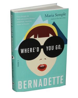 """Where'd You Go Bernadette"": The book, ""Where'd You Go Bernadette"" by Maria Semple.  - Courtesy Photo"