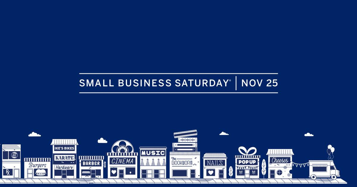 Saturday, Nov. 25, is Small Business Saturday – a day to celebrate and support small businesses and all they do for their communities.