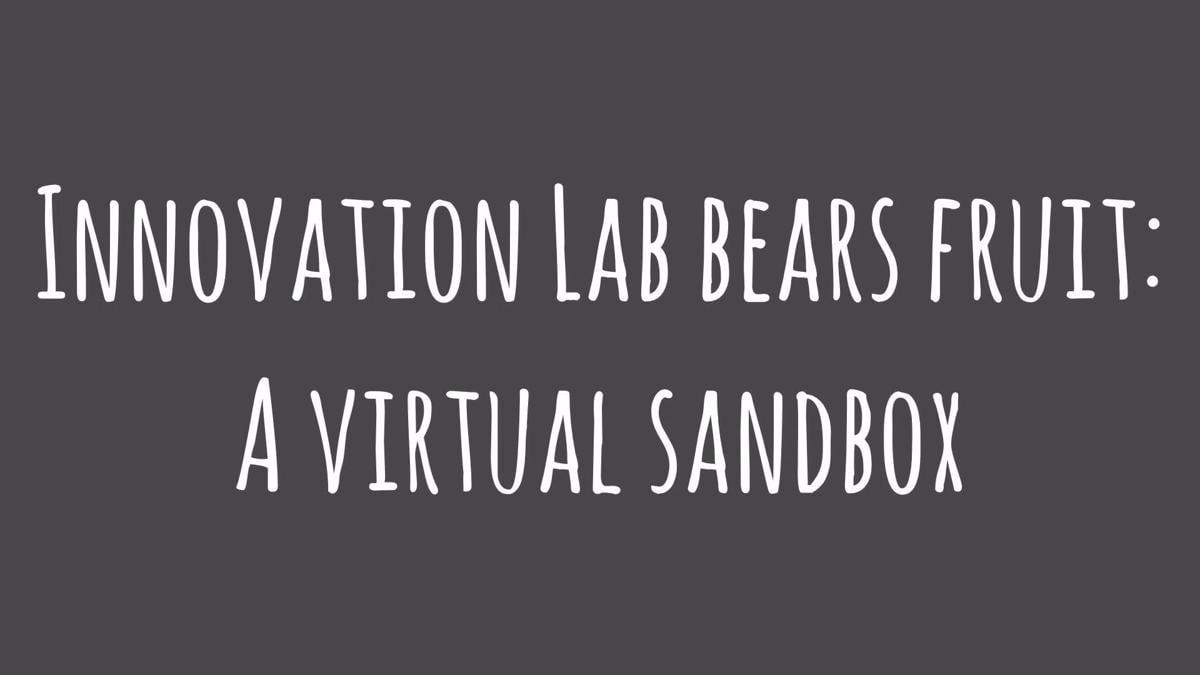 The AHS Innovation Lab's Virtual Sandbox