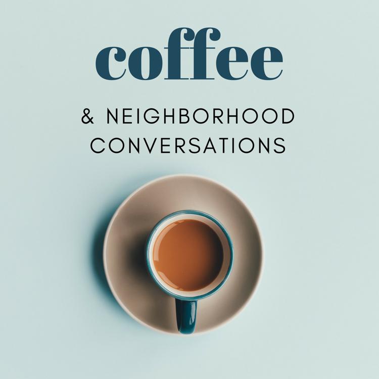Coffee & Neighborhood Conversations