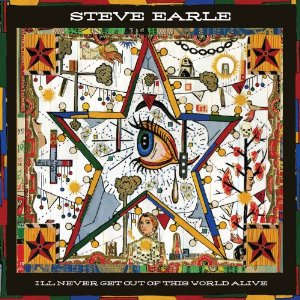 "Steve Earle: ""I'll Never Get Out of This World Alive"""
