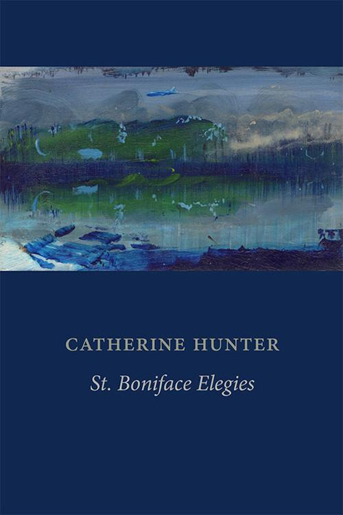 "High Plains Book Awards Finalist: ""St. Boniface Elegies"" by Catherine Hunter"