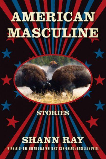 """American Masculine,"" by Shann Ray"