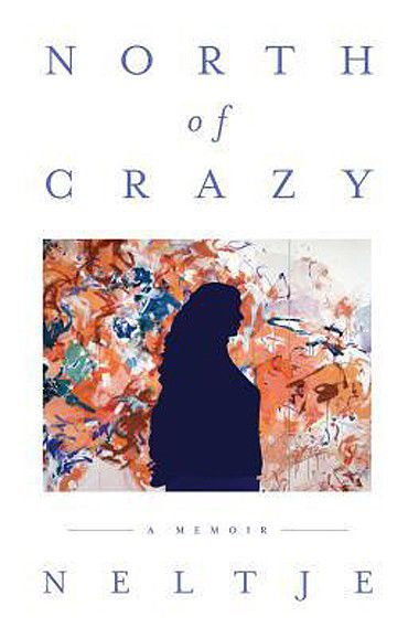 """""""North of Crazy,"""" by Neltje"""