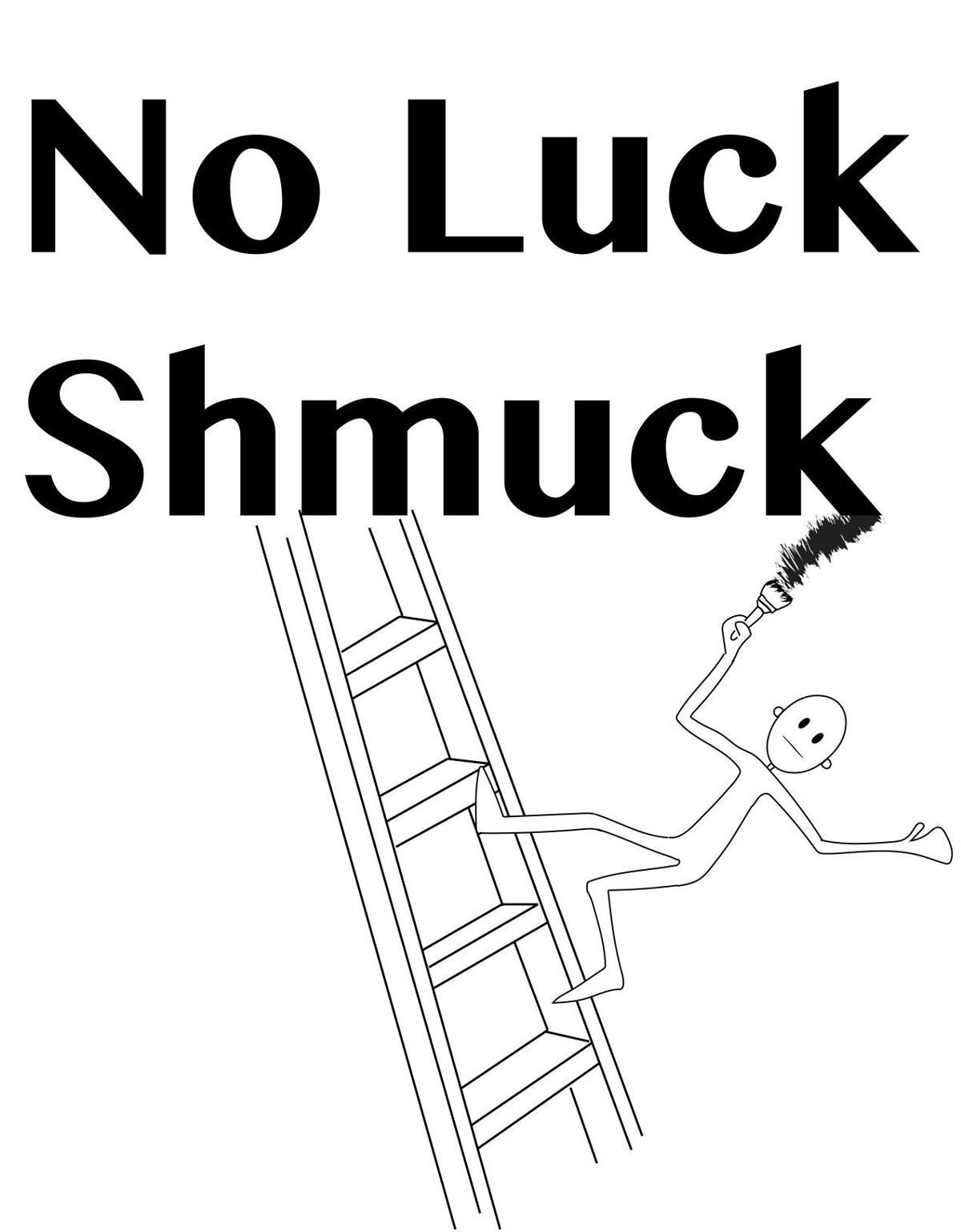 """No Luck Shmuck"" opens April 19"