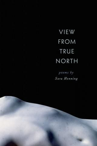 """View from True North"" by Sara Henning"