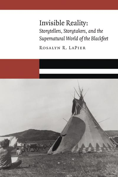 """""""Invisible Reality: Storytellers, Storytakers, and the Supernatural World of the Blackfeet"""""""